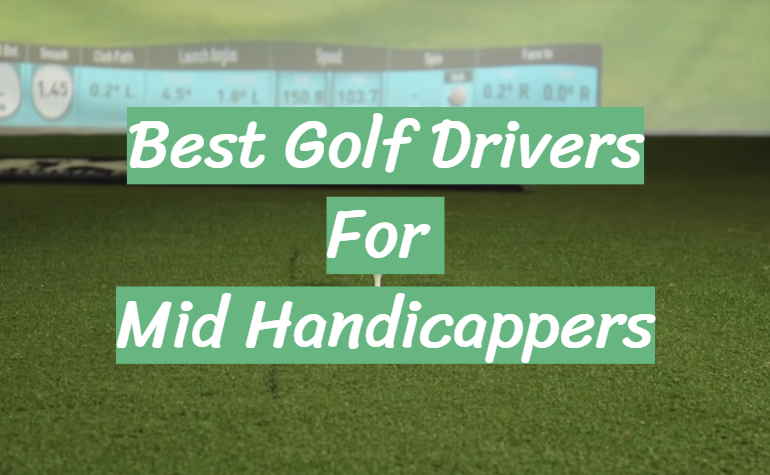 5 Best Golf Drivers For Mid Handicappers