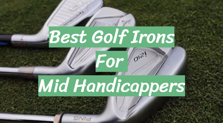 5 Best Golf Irons For Mid Handicappers