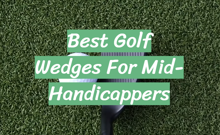 5 Best Golf Wedges For Mid-Handicappers