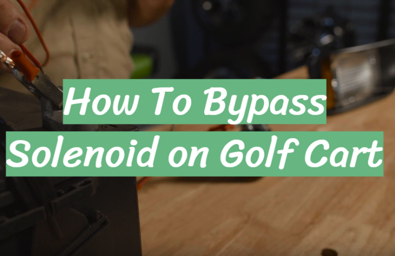 How to Bypass Solenoid on Golf Cart