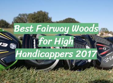 Best Fairway Woods for High Handicappers 2017