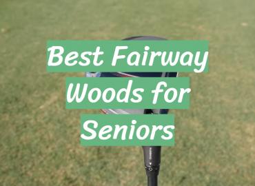 5 Best Fairway Woods for Seniors