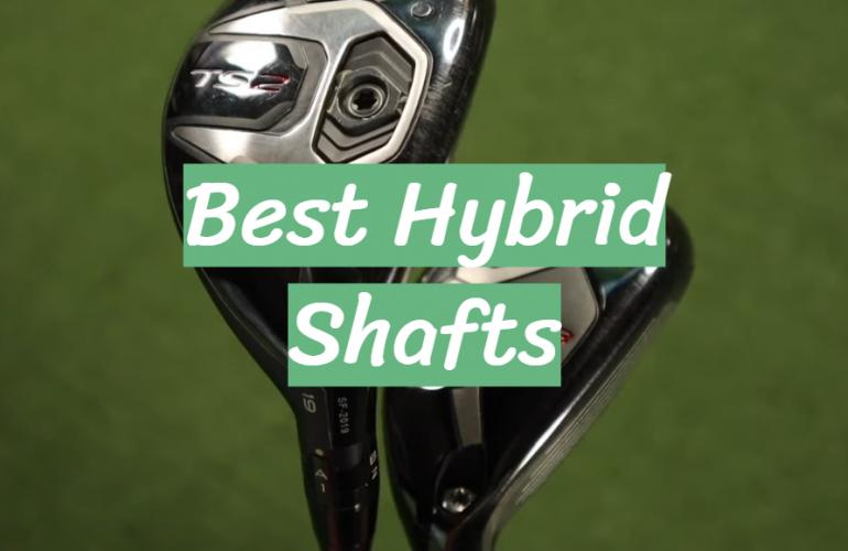 5 Best Hybrid Shafts