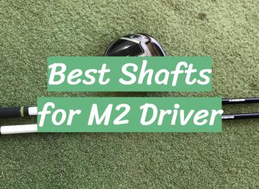 Best Shafts for M2 Driver