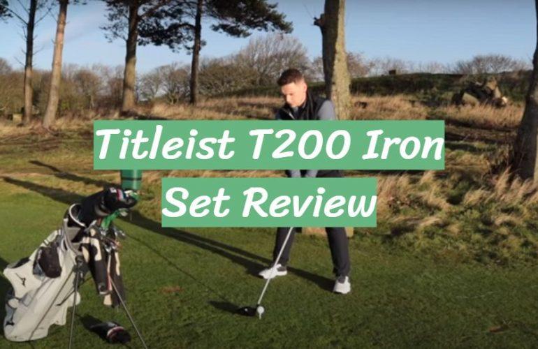 Titleist T200 Iron Set Review